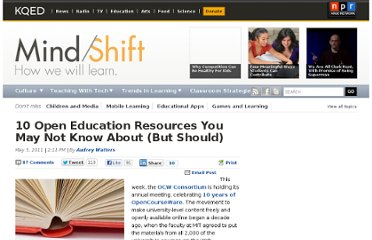 http://blogs.kqed.org/mindshift/2011/05/10-open-education-resources-you-may-not-know-about-but-should/