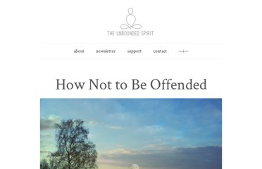 http://theunboundedspirit.com/how-not-to-be-offended/