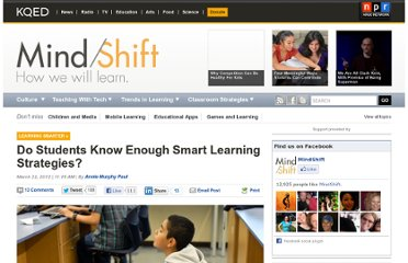 http://blogs.kqed.org/mindshift/2012/03/do-students-know-enough-smart-learning-strategies/