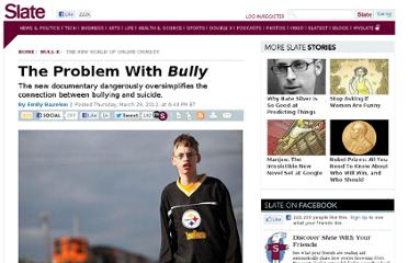 http://www.slate.com/articles/news_and_politics/bulle/2012/03/bully_documentary_lee_hirsch_s_film_dangerously_oversimplifies_the_connection_between_bullying_and_suicide_.html