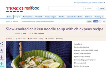 http://www.tescorealfood.com/recipes/slow-cooked-chicken-noodle-soup-with-chickpeas.html