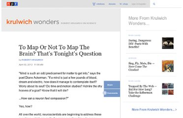 http://www.npr.org/blogs/krulwich/2012/04/02/149839969/to-map-or-not-to-map-the-brain-thats-tonights-question