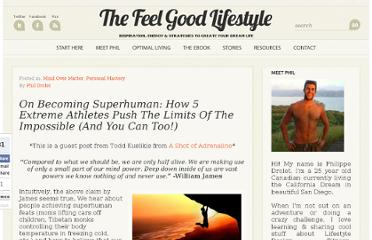 http://www.thefeelgoodlifestyle.com/on-becoming-superhuman-how-5-extreme-athletes-push-the-limits-of-the-impossible-and-you-can-too.html