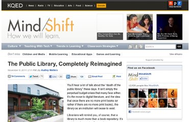http://blogs.kqed.org/mindshift/2011/11/the-public-library-completely-reimagined/