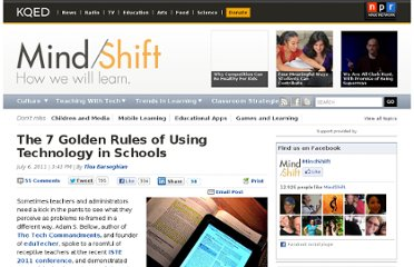 http://blogs.kqed.org/mindshift/2011/07/the-seven-golden-rules-of-using-technology-in-schools/