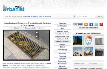 http://weburbanist.com/2007/08/21/urban-ecological-subversion-the-art-of-guerilla-gardening-in-public-spaces/