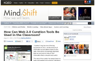 http://blogs.kqed.org/mindshift/2011/08/how-can-web-2-0-curation-tools-be-used-in-the-classroom/