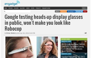 http://www.engadget.com/2012/04/04/google-testing-heads-up-display-glasses-in-public-wont-make-yo/