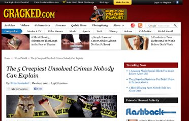 http://www.cracked.com/article_18459_the-5-creepiest-unsolved-crimes-nobody-can-explain.html