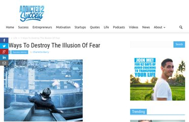 http://addicted2success.com/success-advice/5-ways-to-destroy-the-illusion-of-fear/