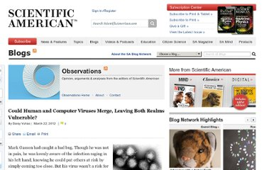 http://blogs.scientificamerican.com/observations/2012/03/22/could-human-and-computer-viruses-merge-leaving-both-realms-vulnerable/