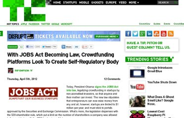 http://techcrunch.com/2012/04/05/with-jobs-act-becoming-law-crowdfunding-platforms-look-to-create-self-regulatory-body/