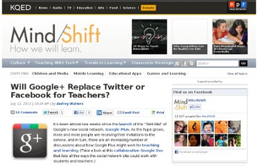 http://blogs.kqed.org/mindshift/2011/07/will-google-replace-twitter-or-facebook-for-teachers/