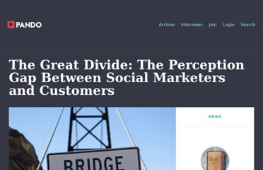http://pandodaily.com/2012/04/05/the-great-divide-the-perception-gap-between-social-marketers-and-customers/#.T3-1oJliUeo.twitter