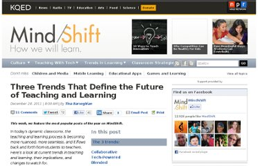 http://blogs.kqed.org/mindshift/2011/12/three-trends-that-define-the-future-of-teaching-and-learning-2/