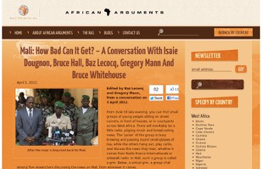 http://africanarguments.org/2012/04/05/mali-how-bad-can-it-get-a-conversation-with-isaie-dougnon-bruce-hall-baz-lecocq-gregory-mann-and-bruce-whitehouse/