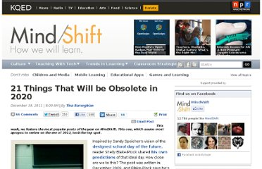 http://blogs.kqed.org/mindshift/2011/12/21-things-that-will-be-obsolete-in-2020/