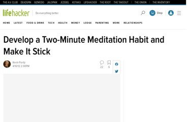 http://lifehacker.com/5900732/develop-a-two+minute-meditation-habit-and-make-it-stick