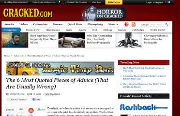http://www.cracked.com/blog/the-6-most-quoted-pieces-advice-that-are-usually-wrong/