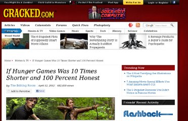 http://www.cracked.com/article_19810_if-hunger-games-was-10-times-shorter-100-percent-honest.html