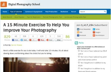 http://digital-photography-school.com/a-15-minute-exercise-to-help-you-improve-your-photography-in-2012