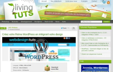http://fr.livingtuts.com/cms/wordpress/creez-votre-theme-wordpress-en-integrant-votre-design/