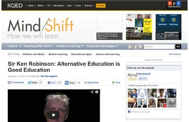 http://blogs.kqed.org/mindshift/2012/01/sir-ken-robinson-alternative-education-is-good-education/