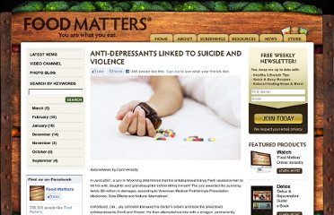 http://www.foodmatters.tv/articles-1/anti-depressants-linked-to-suicide-and-violence