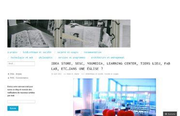 http://bibliomancienne.wordpress.com/2012/04/10/idea-store-sesc-youmedia-learning-center-tiers-lieu-fab-lab-etc-dans-une-eglise/