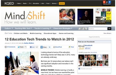 http://blogs.kqed.org/mindshift/2012/01/12-education-tech-trends-to-watch-in-2012/#more-17812