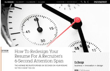 http://www.fastcodesign.com/1669531/how-to-redesign-your-resume-for-a-recruiter-s-6-second-attention-span