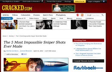 http://www.cracked.com/article_19750_the-5-most-impossible-sniper-shots-ever-made.html
