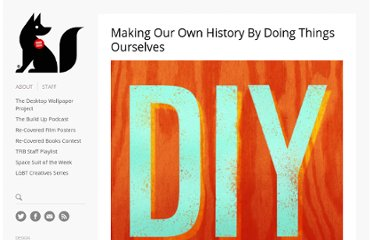 http://www.thefoxisblack.com/2011/07/18/making-our-own-history-by-doing-things-ourselves/