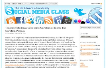 http://academic.stedwards.edu/socialmedia/blog/2012/04/16/teaching-students-to-become-curators-of-ideas-the-curation-project-3/