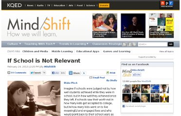 http://blogs.kqed.org/mindshift/2012/02/if-school-is-not-relevant/