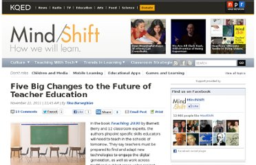 http://blogs.kqed.org/mindshift/2011/11/five-big-changes-to-the-future-of-teacher-education/
