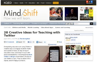 http://blogs.kqed.org/mindshift/2011/07/28-creative-ideas-for-teaching-with-twitter/