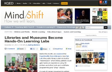 http://blogs.kqed.org/mindshift/2011/11/libraries-and-museums-set-to-become-hands-on-learning-labs/