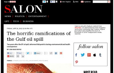 http://www.salon.com/2012/04/20/the_horrific_ramifications_of_the_gulf_oil_spill/