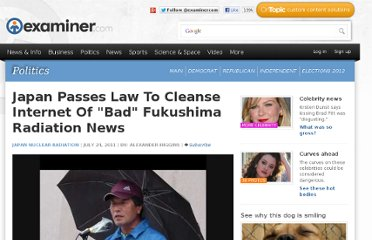 http://www.examiner.com/article/japan-passes-law-to-cleanse-internet-of-bad-fukushima-radiation-news