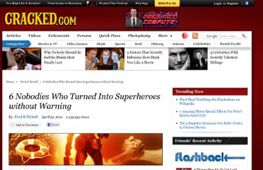 http://www.cracked.com/article_19766_6-nobodies-who-turned-into-superheroes-without-warning.html