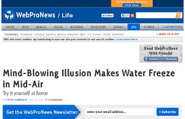 http://www.webpronews.com/mind-blowing-illusion-makes-water-freeze-in-mid-air-2012-04