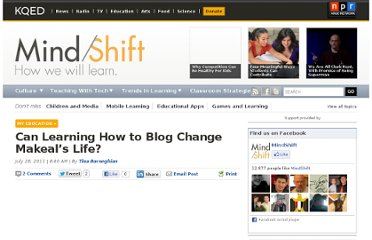 http://blogs.kqed.org/mindshift/2011/07/can-learning-how-to-blog-change-makeals-life/