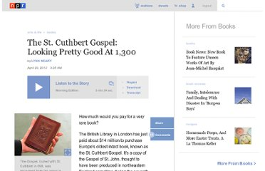 http://www.npr.org/2012/04/20/150891500/the-st-cuthbert-gospel-looking-pretty-good-at-1300