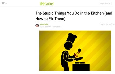 http://lifehacker.com/5903931/the-stupid-things-you-do-in-the-kitchen-and-how-to-fix-them