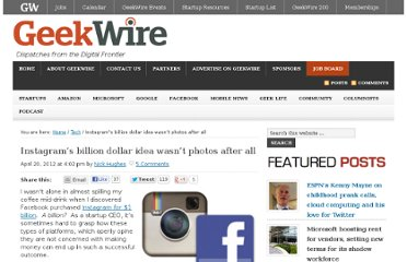 http://www.geekwire.com/2012/instagrams-billion-dollar-idea-wasnt-photos/#utm_source=GeekWire+Daily+Digest&utm_medium=email&utm_campaign=0c93ca48c8-daily-digest-email&utm_content=Yahoo%21+Mail