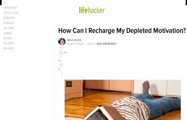 http://lifehacker.com/5904712/how-can-i-recharge-my-depleted-motivation