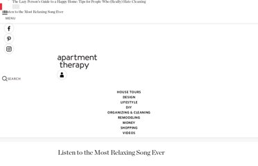 http://www.apartmenttherapy.com/listen-to-the-most-relaxing-song-ever-170097