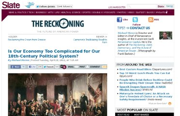 http://www.slate.com/blogs/the_reckoning/2012/04/24/is_our_economy_too_complicated_for_our_18th_century_political_system_.html