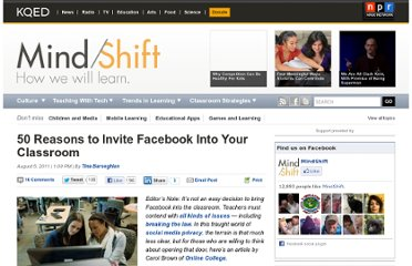 http://blogs.kqed.org/mindshift/2011/08/50-reasons-to-invite-facebook-into-your-classroom/